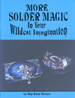 More Solder Magic : In Your Wildest Imagination